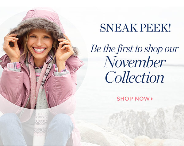 Sneak Peek! Be the first to shop our November Collection. Shop Now