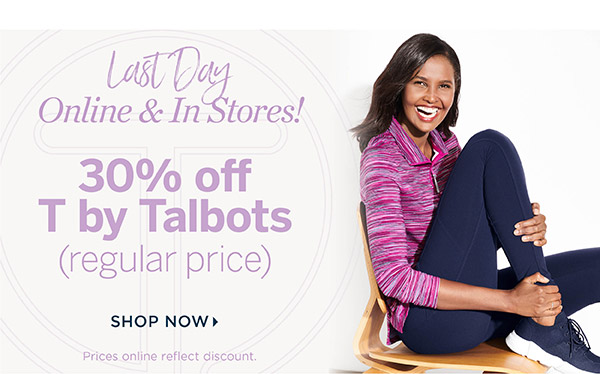 Last Day! Online & In Stores! 30% off T by Talbots (regular price) Shop Now
