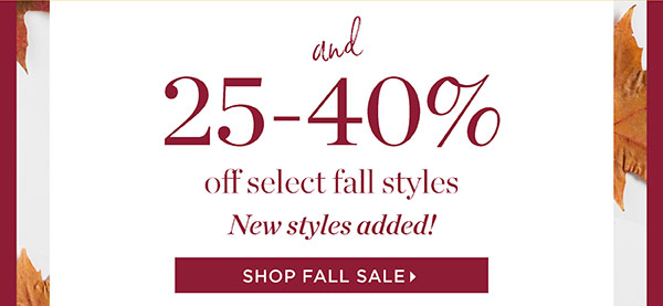 And 25-40% off Select Fall Styles. Shop Fall Sale