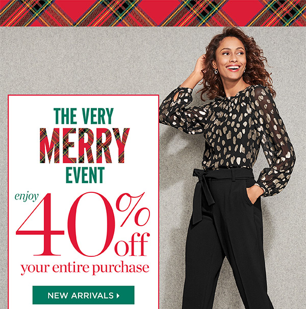 The Very Merry Event. Enjoy 40% off your entire purchase. Shop New Arrivals