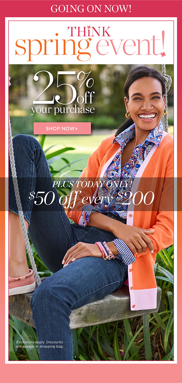 Think Spring Event! 25% off your purchase plus today only $50 off every $200 | Shop Now